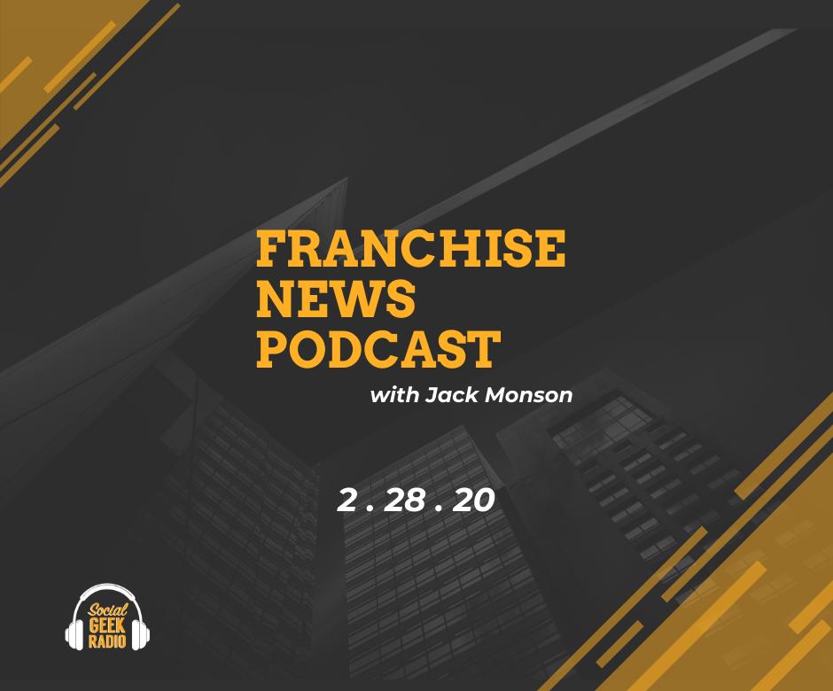 Franchise News Podcast 2.28.2020