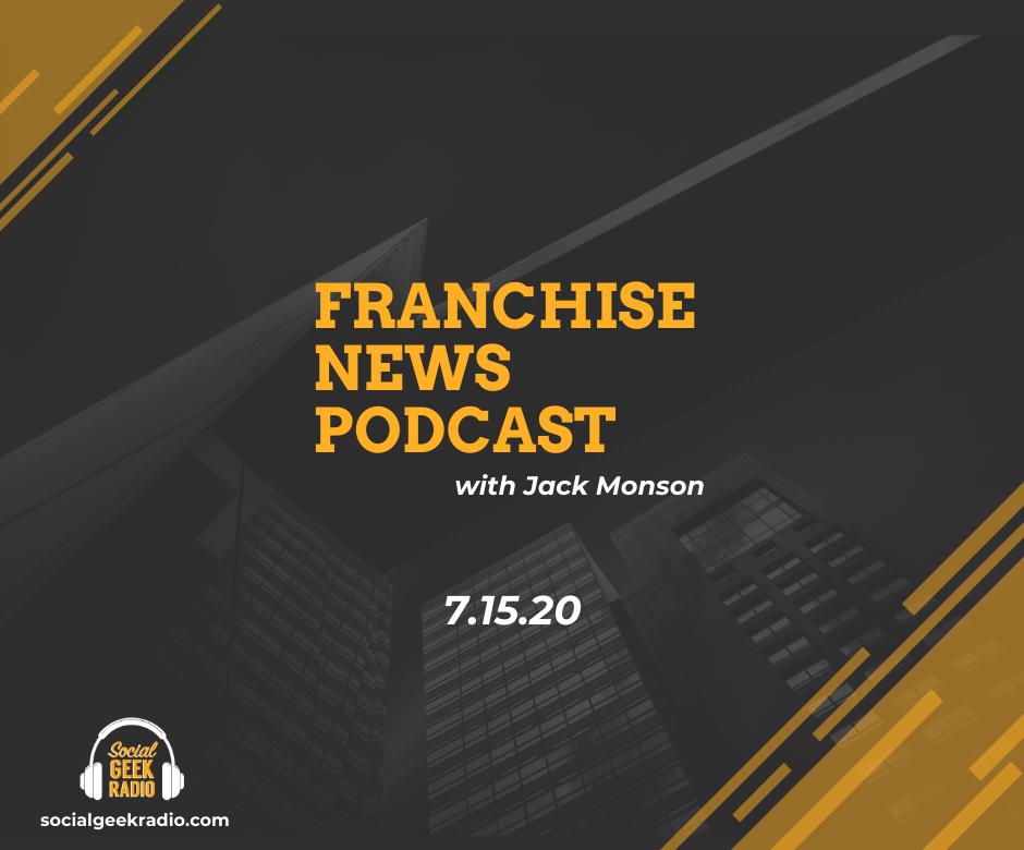 Franchise News Podcast 7.15.2020