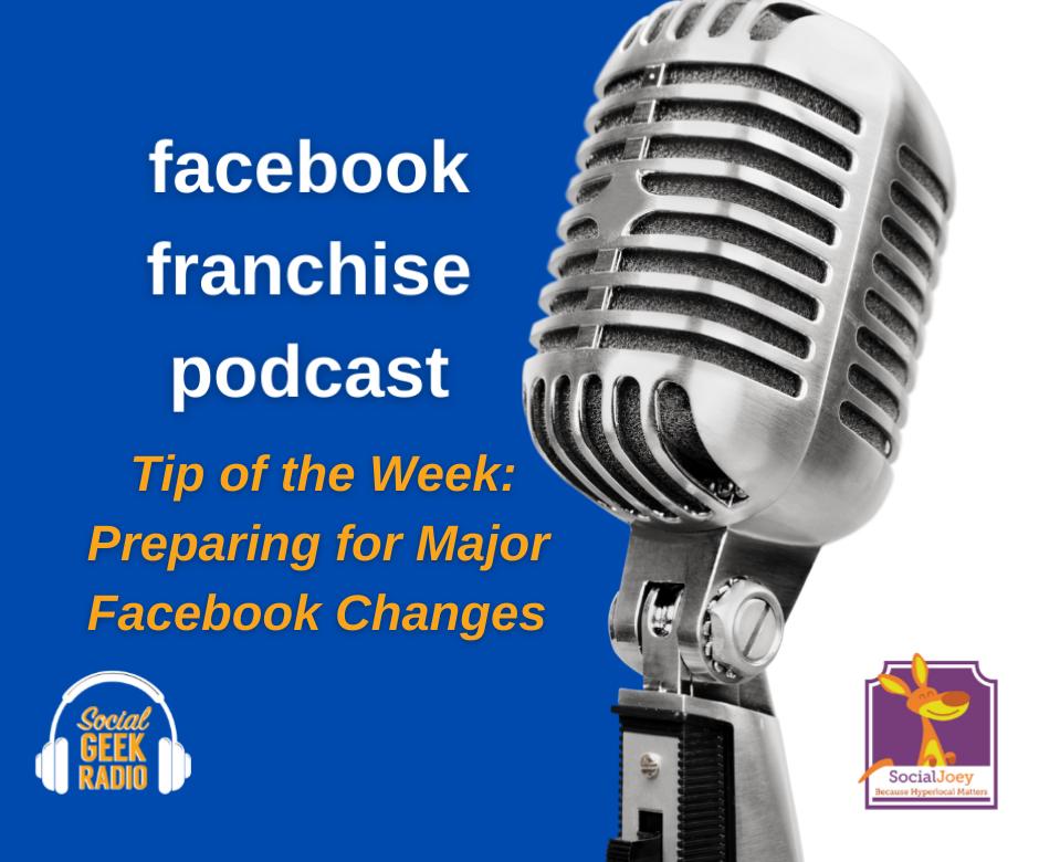 Facebook Franchise Tip of the Week: Preparing for Massive Facebook Changes