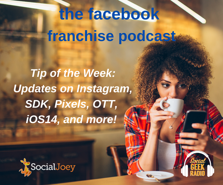 Facebook Franchise Tip of the Week: Updates on Instagram, SDK, Pixels, and More