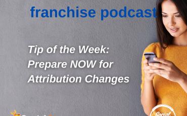 Facebook Franchise Tip of the Week: Attribution Changes
