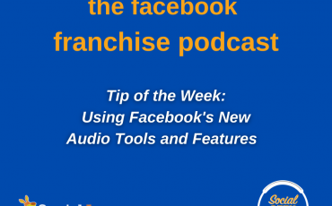 Facebook Franchise Tip of the Week: New Audio Tools and Features