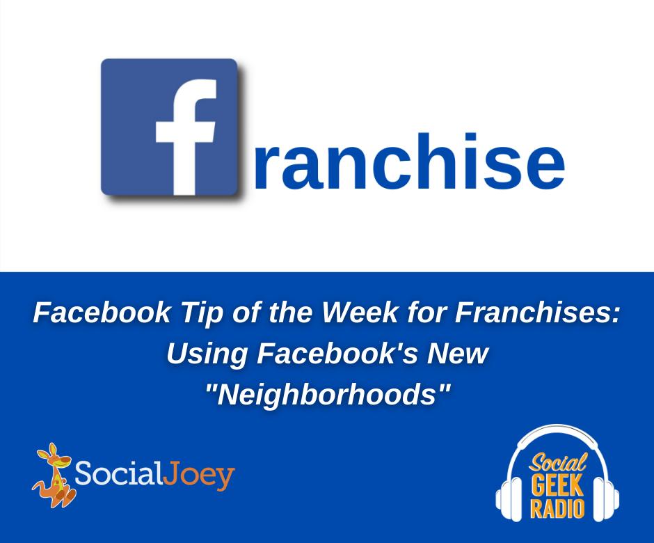 Facebook Franchise Tip of the Week: Using Facebook Neighborhoods