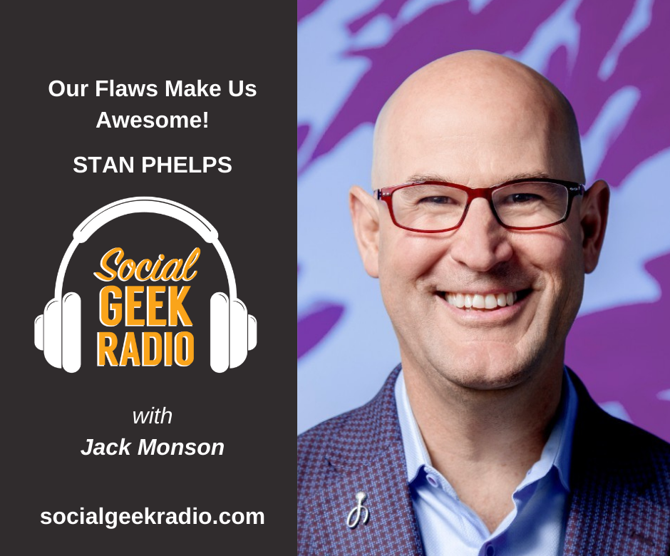 Our Flaws Make Us Awesome! With Stan Phelps