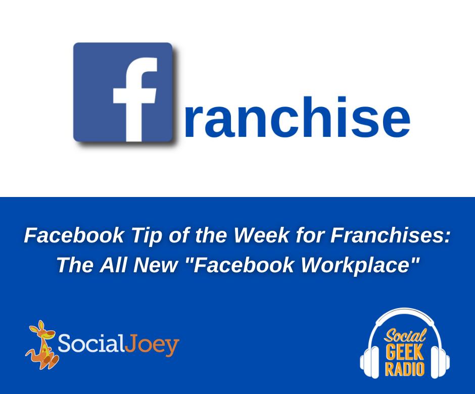 Facebook Franchise Tip of the Week: Facebook Workplace