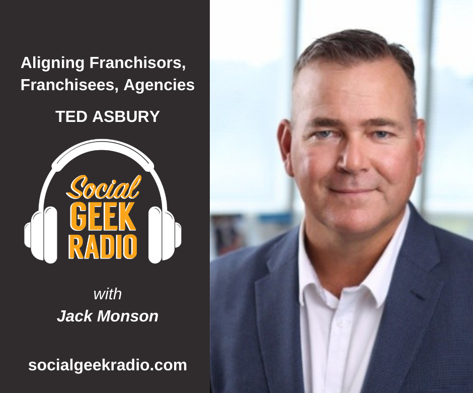 Aligning Franchisors, Franchisees, and Agencies with Ted Asbury